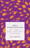 Media Transformation: The Transfer of Media Characteristics among Media