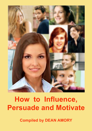 How to Influence, Persuade and Motivate People?