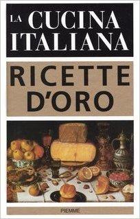 La cucina italiana. Ricette d'oro