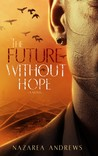 The Future Without Hope by Nazarea Andrews