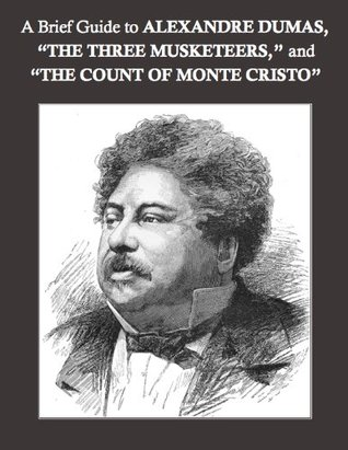 """A Brief Guide to Alexandre Dumas, """"The Three Musketeers,"""" and """"The Count of Monte Cristo"""""""