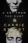 A Cry from the Dust by Carrie Stuart Parks