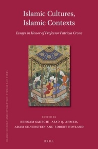 Islamic Cultures, Islamic Contexts: Essays in Honor of Professor Patricia Crone