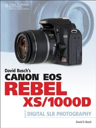 David Busch's Canon EOS Rebel XS/1000D Guide to Digital SLR Photography