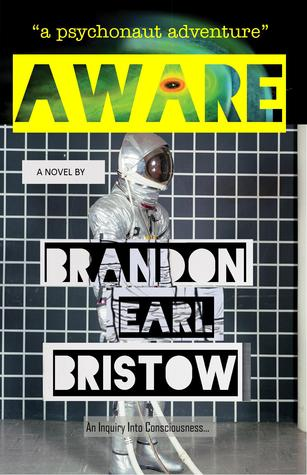 Aware: an inquiry into consciousness... our psychedelic quest for life, liberty and intellectual property. a psychonaut adventure by Brandon Earl Bristow