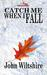 Catch Me When I Fall by John  Wiltshire