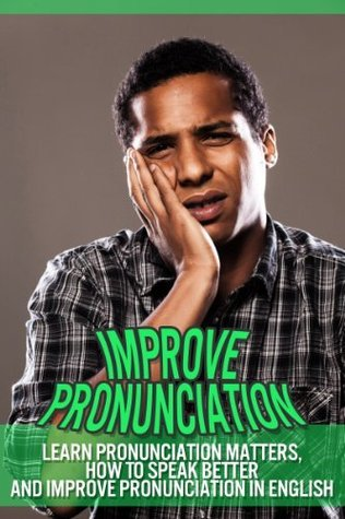 Improve Pronunciation - Learn Pronunciation Matters, How To Speak Better And Improve Pronunciation In English