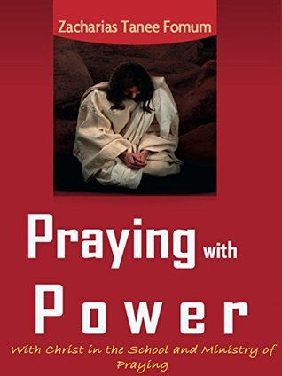 Praying With Power: With Christ in the School and Ministry of Praying (Prayer Power Series Book 5)