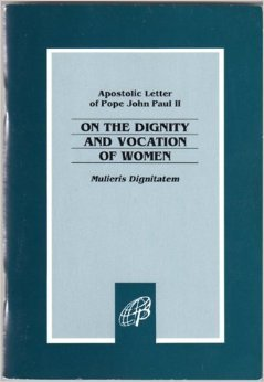 Mulieris Dignitatem: Apostolic Letter Of The Supreme Pontiff John Paul II On The Dignity & Vocation Of Women On The Occasion Of The Marian Year