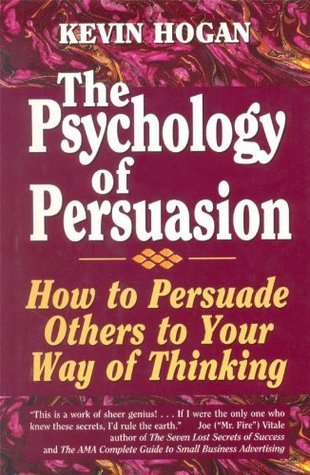 The psychology of persuasion how to persuade others to your way the psychology of persuasion how to persuade others to your way of thinking by kevin hogan fandeluxe Epub