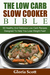 The Low Carb Slow Cooker Bible: 50 Healthy And Delicious Low Carb Recipes Designed To Help You Lose Weight Fast!