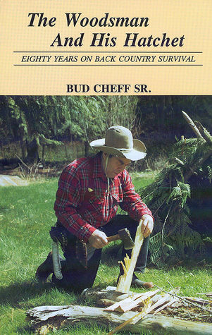 The Woodsman and His Hatchet Eighty Years on Back Country Survival