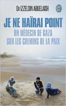 Je ne hairai point:: un medecin de Gaza sur les chemins de la paix