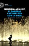 Il bambino che parlava con la luce by Maurizio Arduino