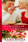 The Trouble with Christmas by Kaira Rouda