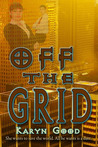 Off the Grid by Karyn Good