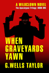 When Graveyards Yawn (Apocalypse Trilogy #1)