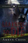 Learning to Die (U.S. Marshalls Book 1)