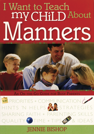 I Want to Teach My Child About Manners: An On-The-Go Guide for Busy Parents