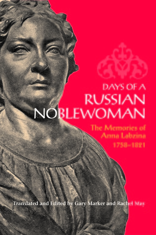 Days of a Russian Noblewoman: The Memories of Anna Labzina, 1758-1821