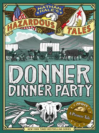 Nathan Hales Hazardous Tales: Donner Dinner Party(Nathan Hales Hazardous Tales 3)