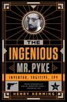The Ingenious Mr Pyke: Inventor, Fugitive, Spy