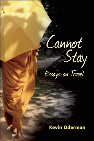 cannot stay essays on travel by kevin oderman 23282010