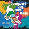 Downward Dog with Diego by Pamela Prichett