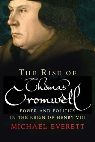 the-rise-of-thomas-cromwell-power-and-politics-in-the-reign-of-henry-viii-1485-1534