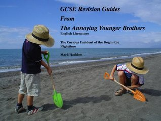 The Curious Incident of the Dog in the Nighttime Annoying Younger Brothers (Annoying Younger Brothers Revision Series)