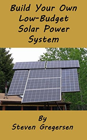 Build your own low budget solar power system by steven gregersen 23385631 solutioingenieria Images