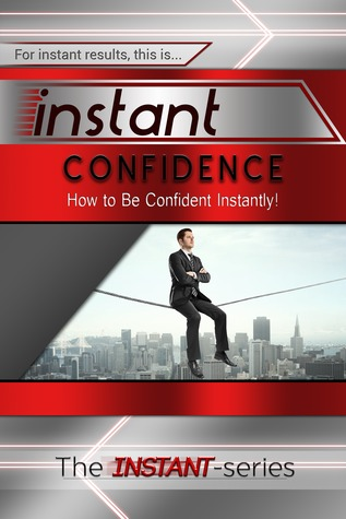 Instant Confidence - How to Be Confident Instantly!