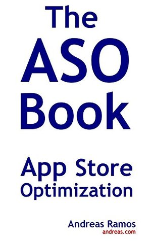The ASO Book: Use App Store Optimization to Get More Downloads and Users for Your Apps