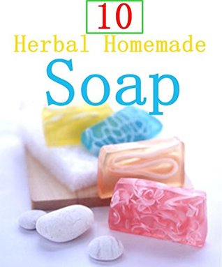 Fun and Easy Handmade Herbal Soap recipes : Make Your Own Soap From Botanical Ingredients