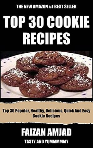 Top 30 Popular, Delicious, Quick And Easy Cookie Recipes