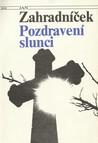 Pozdravení slunci by Jan Zahradníček