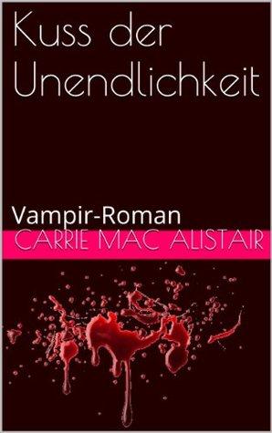 Kuss der Unendlichkeit: Vampir-Roman