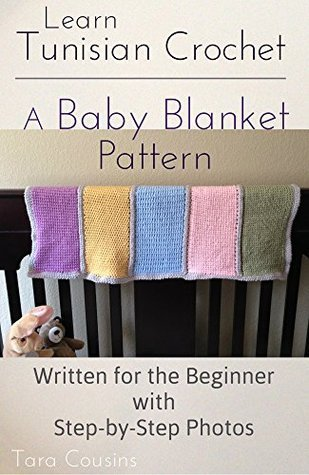 Learn Tunisian Crochet: A Baby Blanket Pattern for the Beginner (Tiger Road Crafts Book 8)