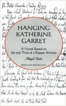 Hanging Katherine Garret: A Novel Based on the 1737 Trial of a Pequot Woman