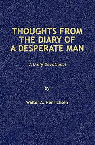 Thoughts From The Diary Of A Desperate Man Daily Devotional By Walter Henrichsen