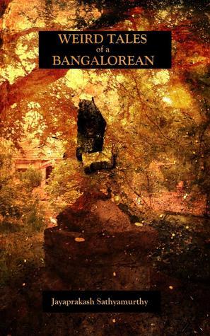 Weird Tales of a Bangalorean by Jayaprakash Satyamurthy
