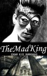The Mad King (Classic Novel for Action Adventure story) Annot... by Edgar Rice Burroughs