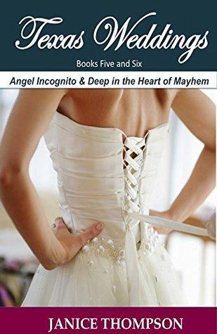 Angel Incognito & Deep in the Heart of Mayhem (Texas Weddings #5-6)