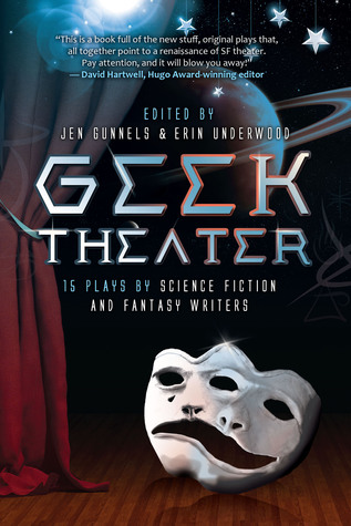Geek Theater: 15 Plays by Science Fiction and Fantasy Writers