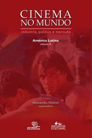 Cinema no Mundo: indústria, política e mercado - América Latina - Vol.II