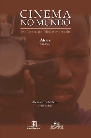 Cinema no Mundo: indústria, política e mercado - África - Vol.I