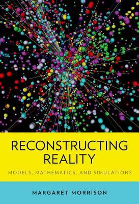 Reconstructing Reality: Models, Mathematics, and Simulations