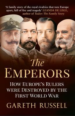 The Emperors: How Europe's Greatest Rulers Were Destroyed by World War I