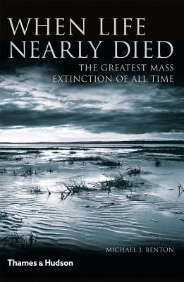 When Life Nearly Died: The Greatest Mass Extinction of All Time por Michael J. Benton