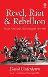 Revel, Riot, and Rebellion: Popular Politics and Culture in England 1603-1660: Popular Politics and Culture in England, 1603-60